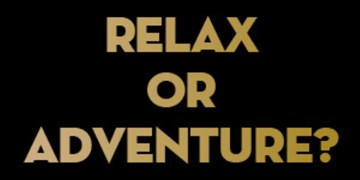 Relax or Adventure?